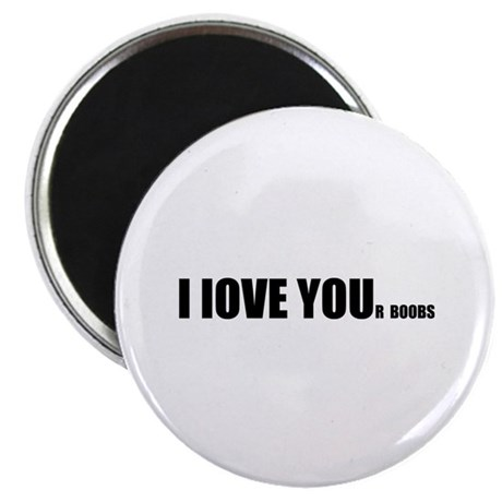 I LOVE YOUr boobs Magnet