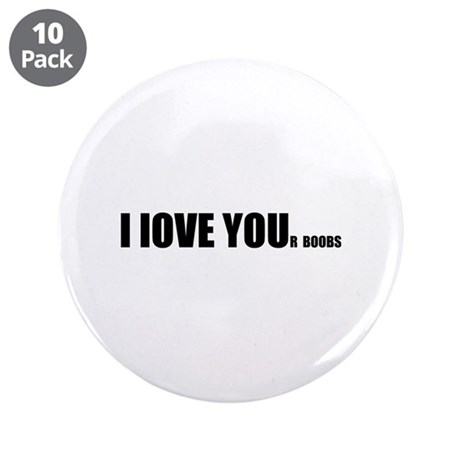 "I LOVE YOUr boobs 3.5"" Button (10 pack)"