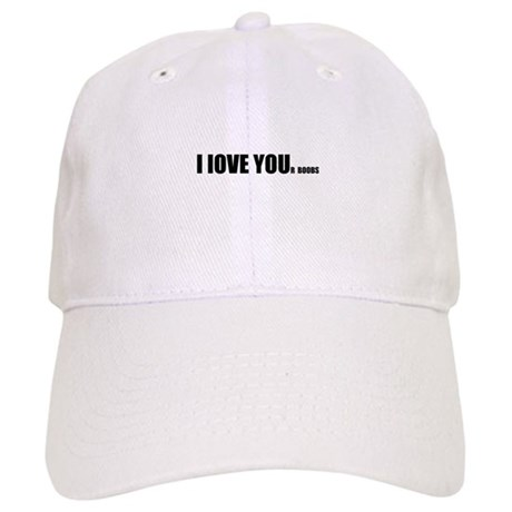 I LOVE YOUr boobs Cap