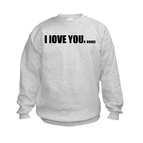 I LOVE YOUr boobs Kids Sweatshirt