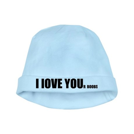 I LOVE YOUr boobs baby hat