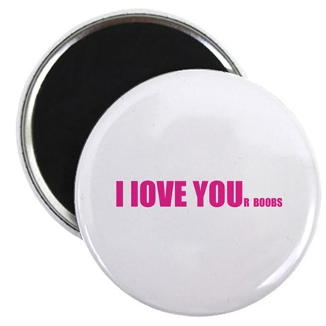 """I LOVE YOUr boobs 2.25"""" Magnet (100 pack)"""