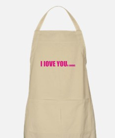 I LOVE YOUr boobs Apron