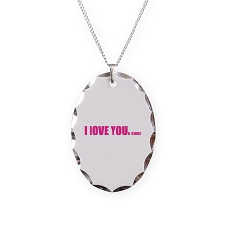 I LOVE YOUr boobs Necklace Oval Charm