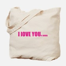 I LOVE YOUr boobs Tote Bag