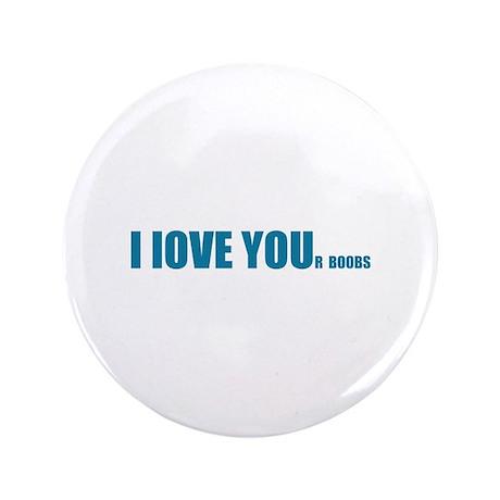 "I LOVE YOUr boobs 3.5"" Button"