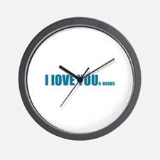 I LOVE YOUr boobs Wall Clock