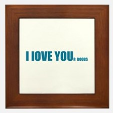 I LOVE YOUr boobs Framed Tile