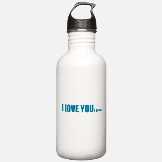 I LOVE YOUr boobs Water Bottle