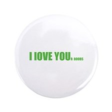 "I LOVE YOUr boobs 3.5"" Button (100 pack)"