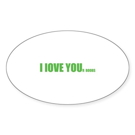 I LOVE YOUr boobs Sticker (Oval)