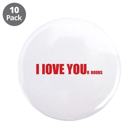 """I LOVE YOUr boobs 3.5"""" Button (10 pack)"""