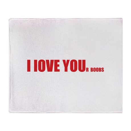 I LOVE YOUr boobs Throw Blanket