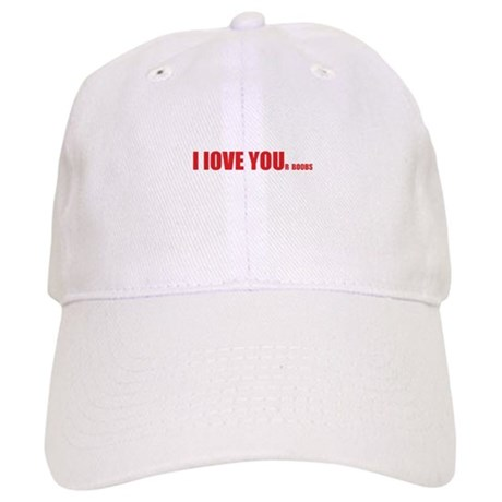 I LOVE YOUr boobs Cap