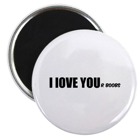 "I LOVE YOUr boobs 2.25"" Magnet (10 pack)"