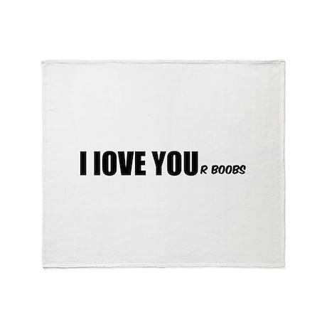 I LOVE YOUr boobs Throw Blanket