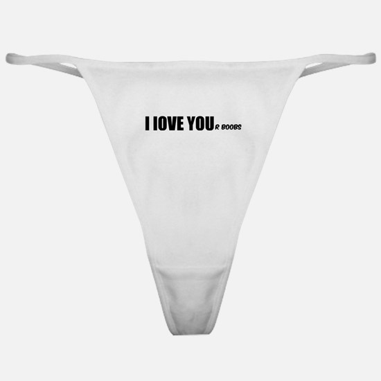 I LOVE YOUr boobs Classic Thong