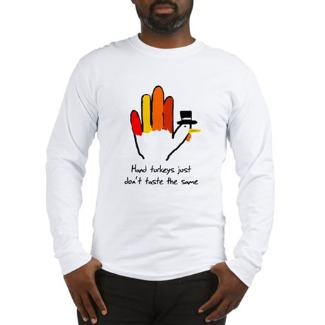 Hand Turkeys Taste The Same Long Sleeve T-Shirt