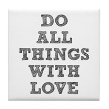 Do All Things with Love Tile Coaster