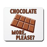 Chocolate - More Please? Mousepad