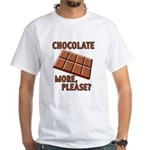 Chocolate - More Please? White T-Shirt