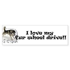 I love my fur wheel drive Bumper Sticker