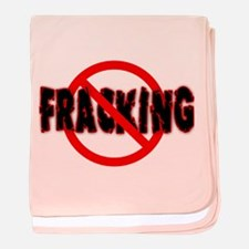 FRACKING Say NO to Fracking baby blanket