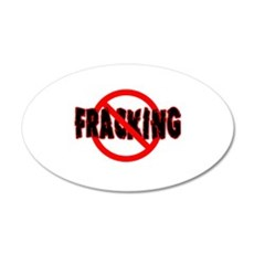FRACKING Say NO to Fracking 22x14 Oval Wall Peel