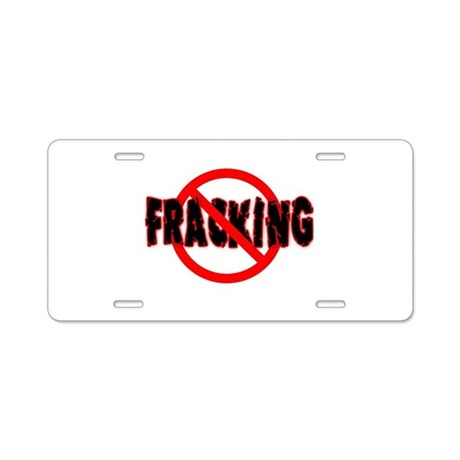 FRACKING Say NO to Fracking Aluminum License Plate