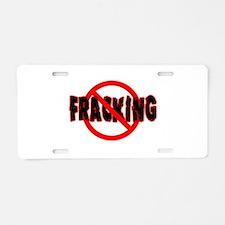 FRACKING Say NO to Fracking Aluminum License Plate