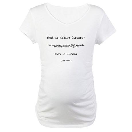 What is Celiac Disease Maternity T-Shirt