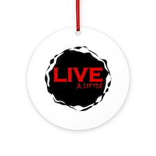 live a little Ornament (Round)