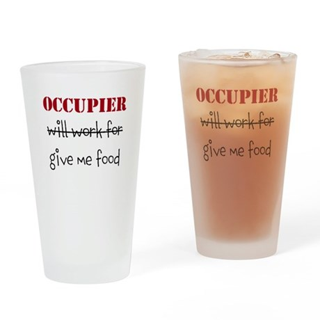 Occupier will work for food Drinking Glass