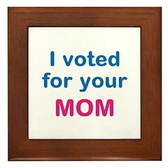I voted for your MOM. Framed Tile