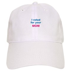 I voted for your MOM. Baseball Cap