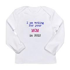 I am voting for your MOM in 2 Long Sleeve Infant T