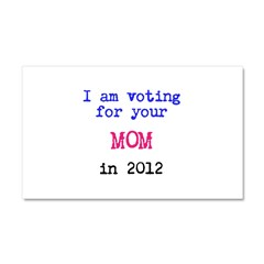 I am voting for your MOM in 2 Car Magnet 20 x 12