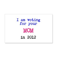 I am voting for your MOM in 2 22x14 Wall Peel