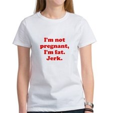 I'm not pregnant, I'm just fa Tee