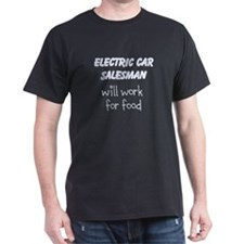Electric Car Salesman Will Work For Food T-Shirt