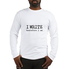 I Write Therefore I Am Long Sleeve T-Shirt