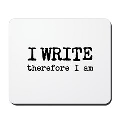 I Write Therefore I Am Mousepad