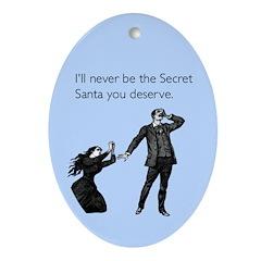Secret Santa You Deserve Ornament (Oval)