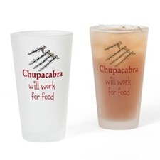 Chupacabra will work for food Drinking Glass