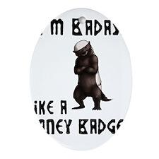 I'm Badass Like a Honey Badge Ornament (Oval)