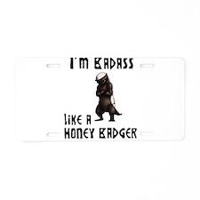 I'm Badass Like a Honey Badge Aluminum License Pla