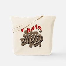 I HATE MUD Tote Bag
