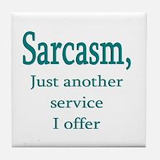 Sarcasm, service i offer Tile Coaster