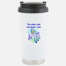 The older I get... Stainless Steel Travel Mug