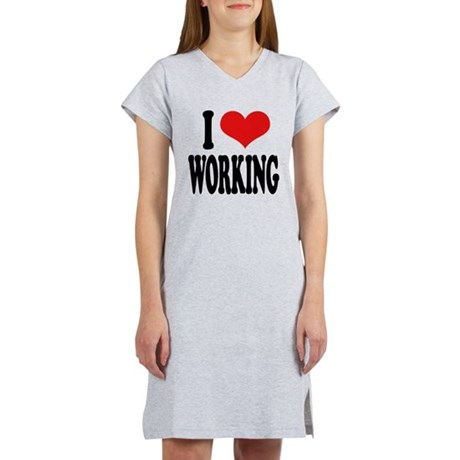 I Love Working Women's Nightshirt